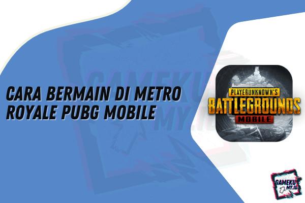 Cara Bermain di Metro Royale PUBG Mobile